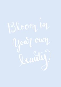 Bloom In Your Own Beauty | Design via Brewedtogether.com #btlearneveryday #Calligraphy