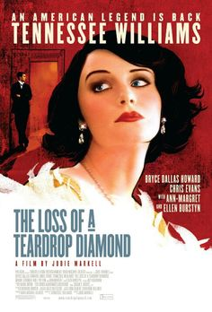 The Loss of a Teardrop Diamond is a 2008 independent film by director Jodie Markell. The film is based on Tennessee Williams' long-forgotten 1957 screenplay. The film stars Bryce Dallas Howard in the leading role of Fisher Willow. Bryce Dallas Howard, Ron Howard's Daughter, Mamie Gummer, Jessica Collins, Ellen Burstyn, You Dont Love Me, Tennessee Williams, American Legend, Dahlias