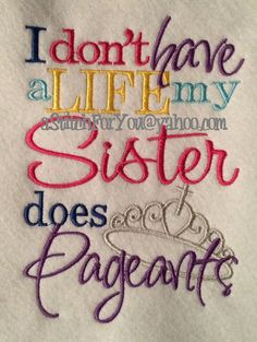 I don't have a Life, my Sister does PAGEANTS - INSTANT Download Machine Embroidery Design by Carrie