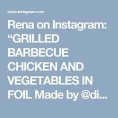 "Rena on Instagram: ""GRILLED BARBECUE CHICKEN AND VEGETABLES IN FOIL Made by @diethood . Check her out @diethood Ingredients 8 aluminum foil sheets large enough…"""