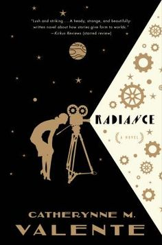Radiance by Catherynne M. Valente. Severin Unck's father is a famous director of Gothic romances in an alternate 1986 in which talking movies are still a daring innovation due to the patent-hoarding Edison family. #fiction #book #planets #films