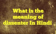 What is the meaning of dissenter In Hindi http://www.englishinhindi.com/?p=6103&What+is+the+meaning+of+dissenter+In+Hindi  Meaning of  dissenter in Hindi  SYNONYMS AND OTHER WORDS FOR dissenter  भिन्नमतावलम्बी→dissenter विरोधी→opposing,adversary,Adversative,antagonist,antipathetical,dissenter वह मनुष्य जो प्रचलित मत के विरुद्ध हो→dissenter भिन्न-�