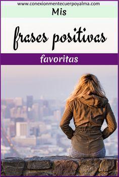 ¿Quieres saber cuáles son mis frases positivas favoritas? Aquellas que me motivan, me inspiran y mi hacen reflexionar...