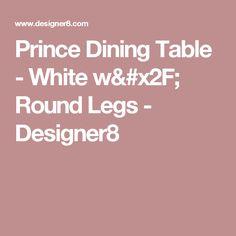 Prince Dining Table - White w/ Round Legs - Designer8
