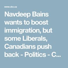 Navdeep Bains wants to boost immigration, but some Liberals, Canadians push back - Politics - CBC News