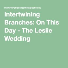 Intertwining Branches: On This Day - The Leslie Wedding