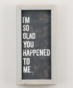 Another great find on #zulily! 'So Glad You Happened' Framed Board #zulilyfinds