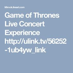 Game of Thrones Live Concert Experience  http://ulink.tv/56252-1ub4yw_link