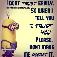 Too bad i #trust the #wrong #people ....#Minion #Quotes