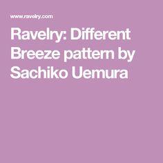 Ravelry: Different Breeze pattern by Sachiko Uemura