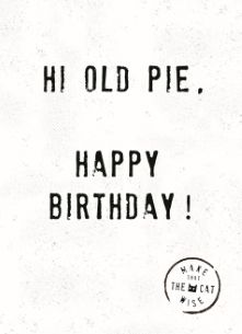 Hi old pie, happy birthday! Happy Birthday Funny, Happy Birthday Wishes, Birthday Greetings, Birthday Card Sayings, Birthday Quotes, Happy Quotes, Funny Quotes, Birthday Photo Booths, Outdoor Birthday