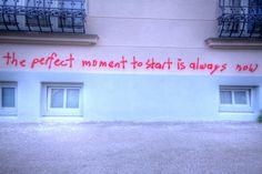 Le meilleur moment pour commencer est toujours maintenant.