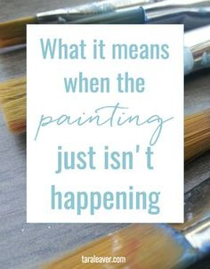 What it means when the painting just isn't happening - some alternative ways to look at it that don't involve beating yourself up or endless frustration. What if there's another reason - one you can work with?