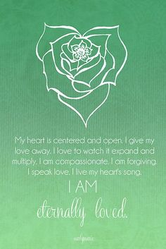 Heart Chakra Affirmation - My Heart Is Centered and Open - I Give My Love Away - I Love To Watch It Expand And Multiply - I Am Compassionate - I Am Forgiving - I Speak Love - I live My Heart's Song - I Am Eternally Loved!: