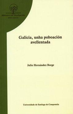 Galicia, unha poboación avellentada / Julio Hernández Borge. Universidade de Santiago de Compostela, Servizo de Publicacións e Intercambio Científico, 2013