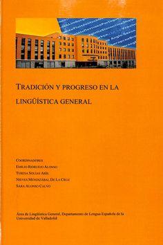 Tradición y progreso en la lingüística general / coordinadores, Emilio Ridruejo Alonso, Teresa Solías Arís, Nieves Mendizábal de la Cruz, Sara Alonso Calvo