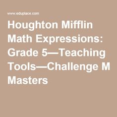 Houghton Mifflin Math Expressions: Grade 5—Teaching Tools—Challenge Masters