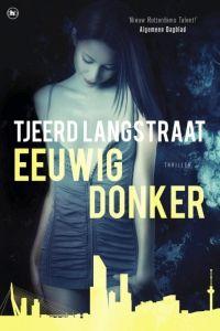 De Thriller: dé site voor recensies, achtergronden en meer: Verwacht en uitgelicht: Tjeerd Langstraat – Eeuwig...