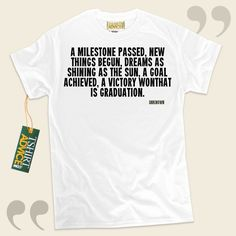 A milestone passed, new things begun, dreams as shining as the sun, a goal achieved, a victory wonThat is Graduation.-Unknown This  quotation t shirt  does not ever go out of style. We recommend popular  reference shirts ,  words of knowledge tees ,  beliefs tees , as well as  literature tshirts... - http://www.tshirtadvice.com/unknown-t-shirts-a-milestone-success-power-tshirts/