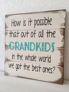 Grandma Quotes Discover How is it possible that out of all the GRANDKIDS in the whole world we got the best ones hand-painted wood sign grandma gift Painted Wood Signs, Wooden Signs, Hand Painted, Rustic Signs, Grandma Gifts, Gifts For Mom, Nana Grandma, Family Gifts, Sign Quotes
