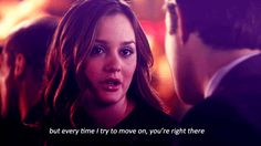 """Every time I try to move on, you're right there"" Blair Waldorf"