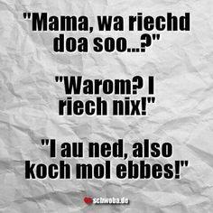 Mama was riecht hier so? Warum? Ich rieche nichts! Ich auch nicht also koche mal was! #mama #kind #kochen #riechen #kritik #schwäbisch #schwaben #schwoba #württemberg