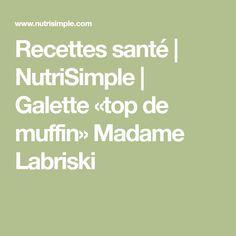 Recettes santé | NutriSimple | Galette «top de muffin» Madame Labriski