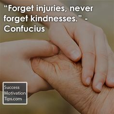 """""""Forget injuries, never forget kindnesses. Inspirational Thank You Quotes, Never Forget, Success, Sayings, Archive, Lyrics, Quotations, Idioms, Quote"""