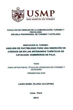 Título: Análisis de factibilidad para una inserción de códigos QR en las artesanías turísticas de Catacaos: Sombreros de Paja / Autora: Villena, Laura / Ubicación: Biblioteca FCCTP - USMP 4to piso / Código: T/745.59/V737//2014.