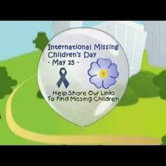 International Missing Children's Day, 25 May, is a day where people around the world commemorate the missing children who have found their way home, remember those who have been victims of crime, and continue efforts to find those who are still missing. The symbol for International Missing Children's Day is the forget-me-not flower. The main purpose oftis day is to encourage everyone to think about children who remain missing and to spread a message of hope.