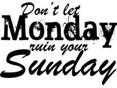Don't let #Monday ruin your Sunday