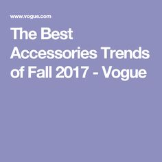 The Best Accessories Trends of Fall 2017 - Vogue Vogue, Good Things, Fall, Trends, Fashion, Accessories, Autumn, Moda, La Mode