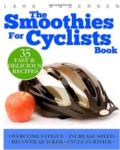 """My Book """"Smoothies for Cyclists""""  Optimal Nutrition Guide and Recipes to Support the Cycling Athlete's Training (Food for Fitness Series)  Download it for free in Amazon on Scheduled free days August 1 & 2"""