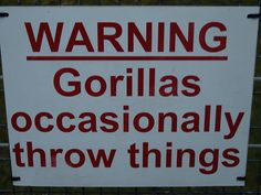Warning:   Gorillas occasionally throw things