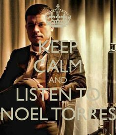 Keep calm & listen to noel torres