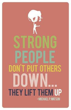 """""""Strong people don't put others down...they lift them up."""" Inspiring #quotes and #affirmations by Calm Down Now, an empowering mobile app for overcoming anxiety. For iOS: http://cal.ms/1mtzooS For Android: http://cal.ms/NaXUeo"""