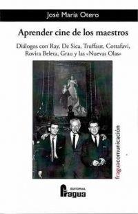 """Aprender cine de los maestros. Diálogos con Ray, De Sica, Truffaut, Cottafavi, Rovira Beleta, Grau y las """"Nuevas Olas"""""""