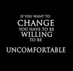 """The """"change"""" will then become your """"new norm"""" ... it's worth the bit of discomfort to get to the new behavior, belief, outcome you desire ... hang in there!"""
