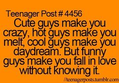 True story! (and cute, hot, cool, funny guys will make you absolutely mental. cough onedirection cough.)
