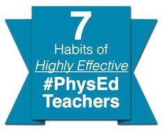 The 7 Habits of Highly Effective #PhysEd Teachers