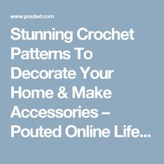 Stunning Crochet Patterns To Decorate Your Home & Make Accessories – Pouted Online Lifestyle Magazine