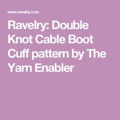 Ravelry: Double Knot Cable Boot Cuff pattern by The Yarn Enabler