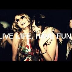 Live life. Have fun