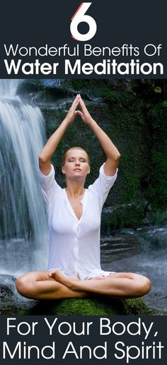 6 Wonderful Benefits Of Water Meditation For Your Body, Mind And Spirit : It is simple to do and very effective indeed. If you make water meditation a part of your life, you are certainly going to reap several benefits out of it.