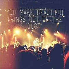 Jesus makes beautiful things out of dust.