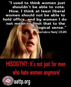Misogyny from Ann Coulter...the amazingly vile things that come from this woman's mouth continue to stun me.