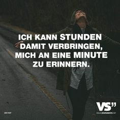 I can spend hours remembering a minute. - VISUAL STATEMENTS® - Visual Statements®️ I can spend hours remembering a minute. Sayings / quotes / quotes / life / f - Family Quotes, True Quotes, Funny Quotes, Best Quotes, Quotes Quotes, Relationship Picture Quotes, Quotes About Love And Relationships, Quotes For Status, German Quotes