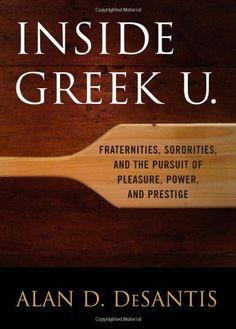 Inside Greek U.: Fraternities, Sororities, and the Pursuit of Pleasure, Power, and Prestige by Alan DeSantis http://smile.amazon.com/dp/0813124689/ref=cm_sw_r_pi_dp_D830vb00BKP77