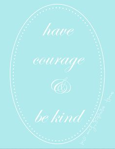 Cinderella Quote Have Courage and Be Kind Oval by InMySpareTime1