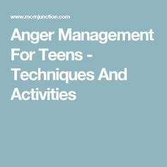 Anger Management For Teens - Techniques And Activities More